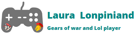 Laura  Lonpiniand : Gears of war and Lol player